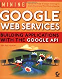 Image of Mining Google Web Services: Building Applications with the Google API