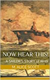 Now Hear This!: A Sailor's Story of WWII