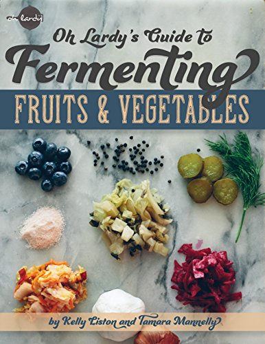 Oh Lardy's Guide to Fermenting Fruits and Vegetables (Healing Fruits And Vegetables compare prices)