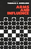 Arms and Influence (The Henry L. Stimson Lectures Series) (0300002211) by Thomas C. Schelling