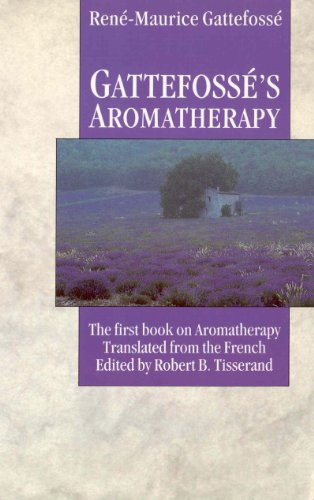 Gattefosse'S Aromatherapy: The First Book On Aromatherapy