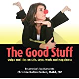 The Good Stuff: Quips and Tips on Life, Love, Work and Happiness