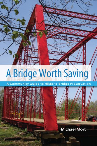 A Bridge Worth Saving A Community Guide to Historic Bridge Preservation Mike Mo