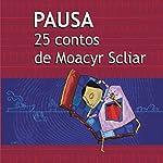 Pausa: 25 Contos de Moacyr Scliar   Moacyr Scliar