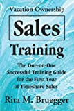 Rita M. Bruegger Vacation Ownership Sales Training: The One-On-One Successful Training Guide for the First Year of Timeshare Sales