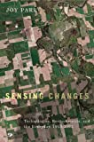 Sensing Changes: Technologies, Environments, and the Everyday, 1953-2003 (Nature, History, Society)