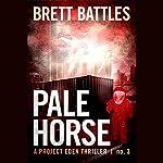 Pale Horse: Project Eden Thriller, Book 3 | Brett Battles