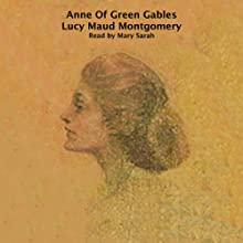 Anne of Green Gables (       UNABRIDGED) by Lucy Maude Montgomery Narrated by Mary Sarah