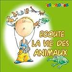 Ecoute la vie des animaux: Le chien, le chat, le cheval, le dauphin, l'otarie, le lion, la grenouille, le singe | Isabelle Rousseau