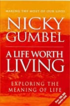 A Life Worth Living (Alpha) by Gumbel, Nicky…
