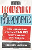 Declaration of Independents: How Libertarian Politics Can Fix What's Wrong with America