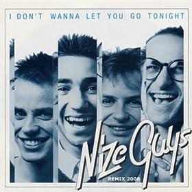 Nize Guys I Don't Wanna Let You Go Tonight