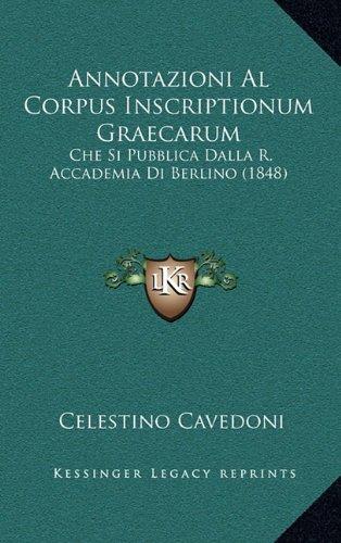 Annotazioni Al Corpus Inscriptionum Graecarum: Che Si Pubblica Dalla R. Accademia Di Berlino (1848)