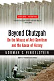 Beyond Chutzpah: On the Misuse of Anti-Semitism and the Abuse of History (0520249895) by Finkelstein, Norman G.