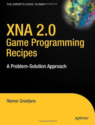 XNA 2.0 Game Programming Recipes: A Problem-Solution Approach (Books for Professionals by Professionals)