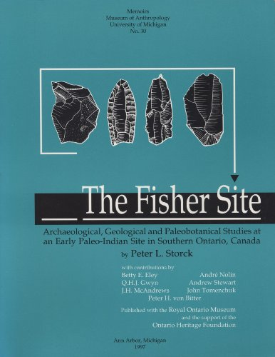 The Fisher Site: Archaeological, Geological, and Paleobotanical Studies at an Early Paleo-Indian Site in Southern Ontario, Canada (Memoirs of the Museum of Anthropology, University of Michigan)