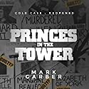 Cold Case Reopened: The Princes in the Tower Audiobook by Mark Garber Narrated by Guy Bethell