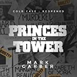 Cold Case Reopened: The Princes in the Tower | Mark Garber