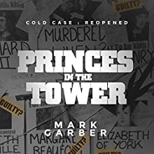 Cold Case Reopened: The Princes in the Tower (       UNABRIDGED) by Mark Garber Narrated by Guy Bethell