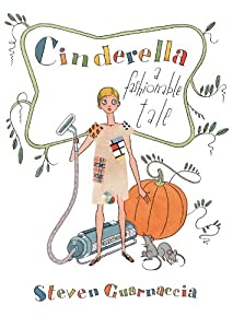 Cinderella: A Fashionable Tale by Steven Guarnaccia