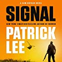 Signal: A Sam Dryden Novel (       UNABRIDGED) by Patrick Lee Narrated by Ari Fliakos