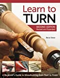 img - for Learn to Turn, 2nd Edition, Revised and Expanded: A Beginner's Guide to Woodturning from Start to Finish book / textbook / text book