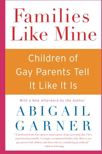 Families Like Mine: Children of Gay Parents Tell It Like...