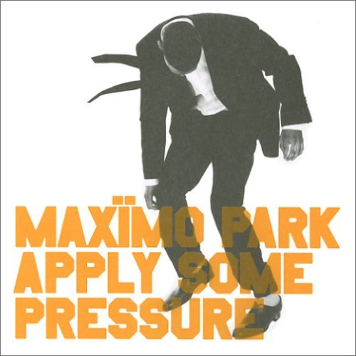 Apply Some Pressure by MAXIMO PARK (2005-02-22)