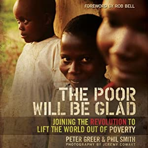 The Poor Will Be Glad: Joining the Revolution to Lift the World Out of Poverty | [Peter Greer, Phil Smith]