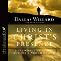 Living in Christ's Presence: Final Words on Heaven and the Kingdom of God (       UNABRIDGED) by Dallas Willard, John Ortberg Narrated by Dallas Willard