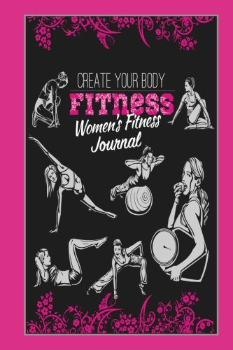 Create Your Body Fitness: Women's Fitness Journal