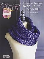 Tricoter et crocheter: avec le fil coton XXL