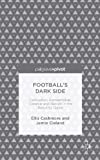 Ellis Cashmore Football's Dark Side: Corruption, Homophobia, Violence and Racism in the Beautiful Game: Racism, Homophobia, Drugs and Violence in the Beaut (Palgrave Pivot)
