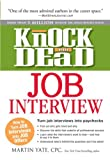 Knock em Dead Job Interview: How to Turn Job Interview into Paychecks