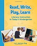 img - for Read, Write, Play, Learn: Literacy Instruction in Today's Kindergarten book / textbook / text book