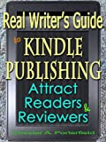 Real Writers Guide to Kindle Publishing: Strategies to Attract Readers and Reviewers