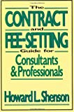 The Contract and Fee-Setting Guide for Consultants and Professionals (0471515388) by Howard L. Shenson