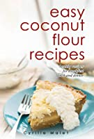 Coconut Flour Recipes : Low-Carb, Gluten-Free, Paleo Alternative to Wheat (English Edition)