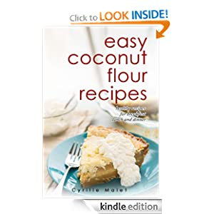 Coconut Flour Recipes : Low-Carb, Gluten-Free, Paleo Alternative to Wheat
