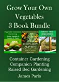 img - for Growing Your Own Vegetables - 3 Book Bundle: Container Gardening, Raised Bed Gardening, Companion Planting book / textbook / text book