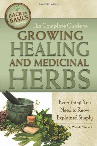 The Complete Guide to Growing Healing and Medicinal Herbs: Everything You Need to Know Explained Simply