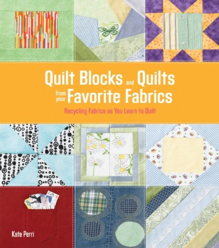 Quilt Blocks and Quilts from Your Favorite Fabrics: Recycling Fabrics as You Learn to Quilt (Easy Singer Style)
