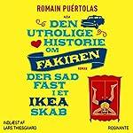Den utrolige historie om fakiren der sad fast i et IKEA-skab: [The Incredible Story of the Fakier Who Got Stuck in an IKEA Cabinet] | Romain Puértolas
