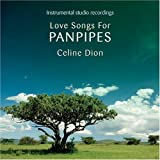 "Love Songs for Panpipes the Celine Dionvon ""Various"""
