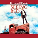 Seeing Red (       UNABRIDGED) by Kathryn Erskine Narrated by Michael Bakkensen