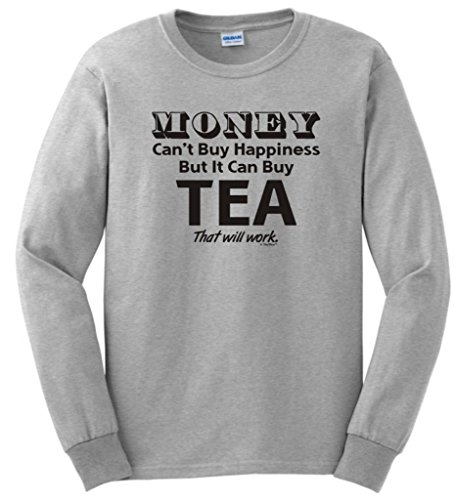 Money Can'T Buy Happiness But It Can Buy Tea Long Sleeve T-Shirt Large Ash