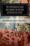 The Confederate Cause And Conduct In The War Between The States: As Set Forth In The Reports Of The History Committee Of The Grand Camp, C.V., Of Virginia And Other Confederate Papers