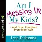 Am I Messing Up My Kids?: ...and Other Questions Every Mom Asks Hörbuch von Lysa TerKeurst Gesprochen von: Sarah Zimmerman