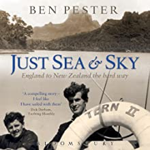 Just Sea and Sky: England to New Zealand the Hard Way (       UNABRIDGED) by Ben Pester, Dick Durham (introduction) Narrated by Matthew Waterson