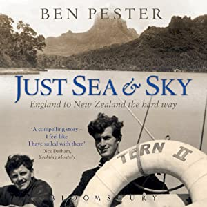 Just Sea and Sky: England to New Zealand the Hard Way | [Ben Pester, Dick Durham (introduction)]
